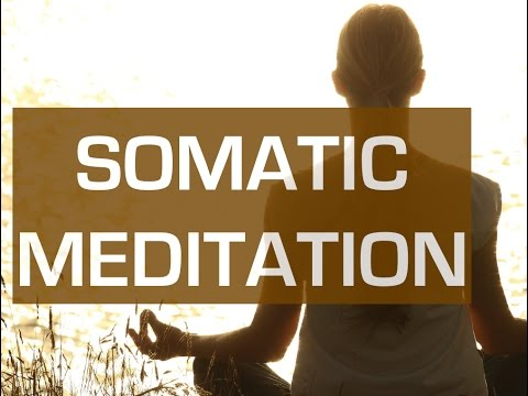 Somatic Meditation: Body Awareness, Trauma and Anxiety